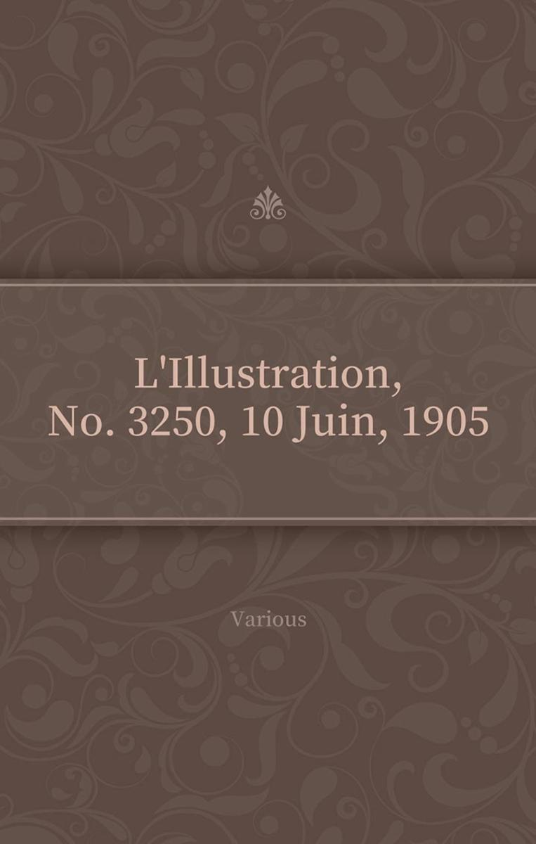 L'Illustration, No. 3250, 10 Juin, 1905