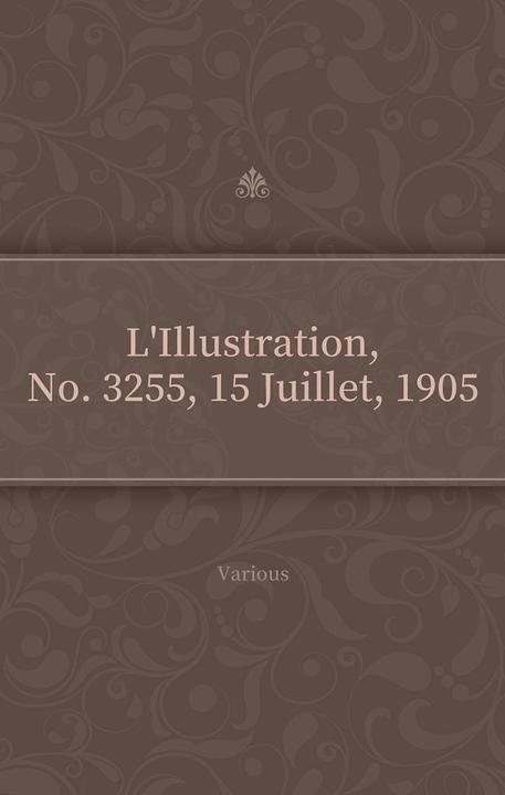 L'Illustration, No. 3255, 15 Juillet, 1905