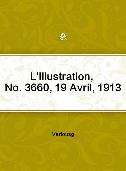 L'Illustration, No. 3660, 19 Avril, 1913