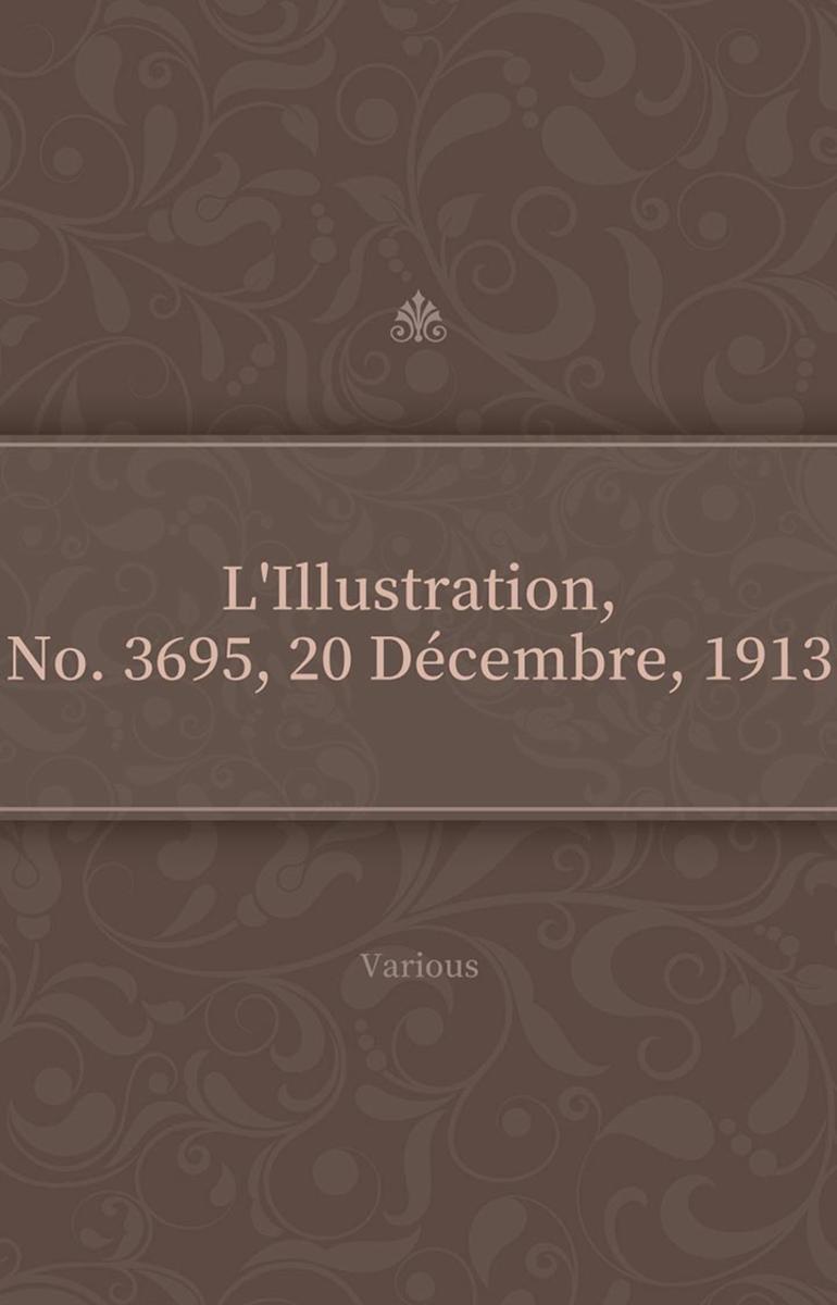 L'Illustration, No. 3695, 20 Décembre, 1913
