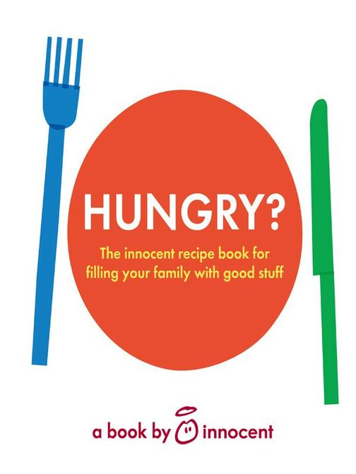 innocent hungry?: The innocent recipe book for filling your family with good stu