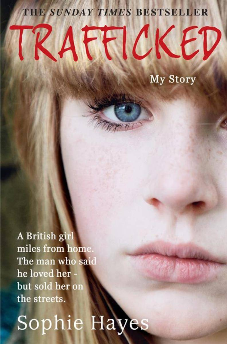 Trafficked: The Terrifying True Story of a British Girl Forced into the Sex Trad