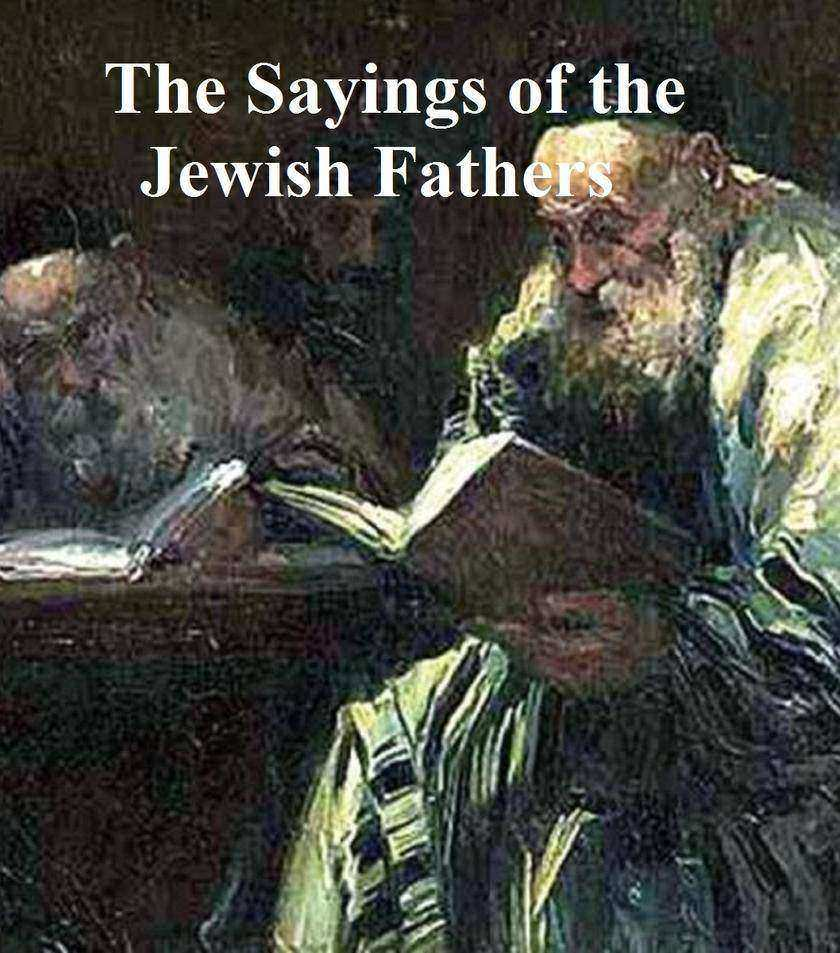 Sayings of the Jewish Fathers: Pirke Abot