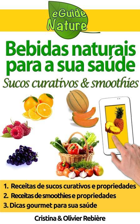 Bebidas naturais para a sua saúde:34 sucos frescos & smoothies