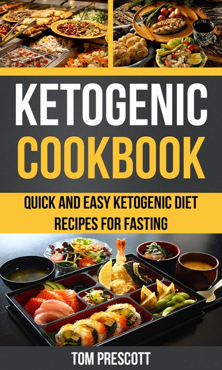 Ketogenic Cookbook:Quick And Easy Ketogenic Diet Recipes For Fasting