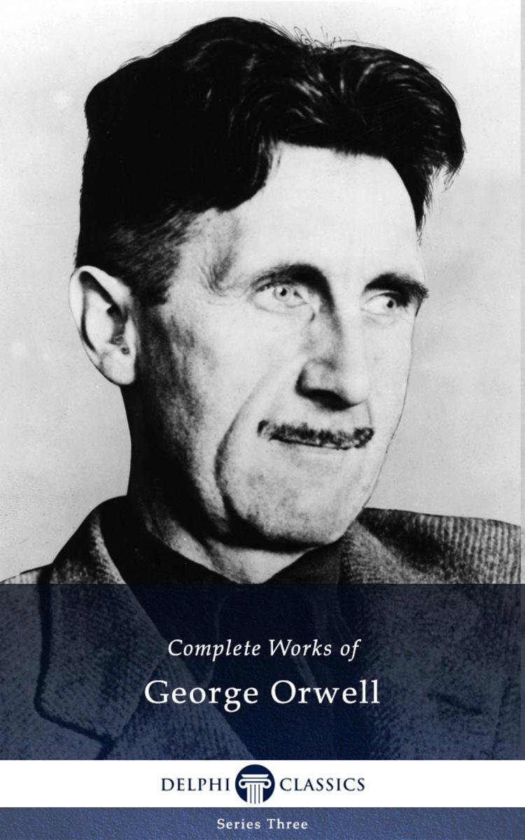 Delphi Complete Works of George Orwell (Illustrated)