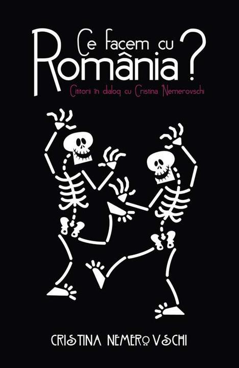 Ce facem cu Rom?nia? Cititorii ?n dialog cu Cristina Nemerovschi