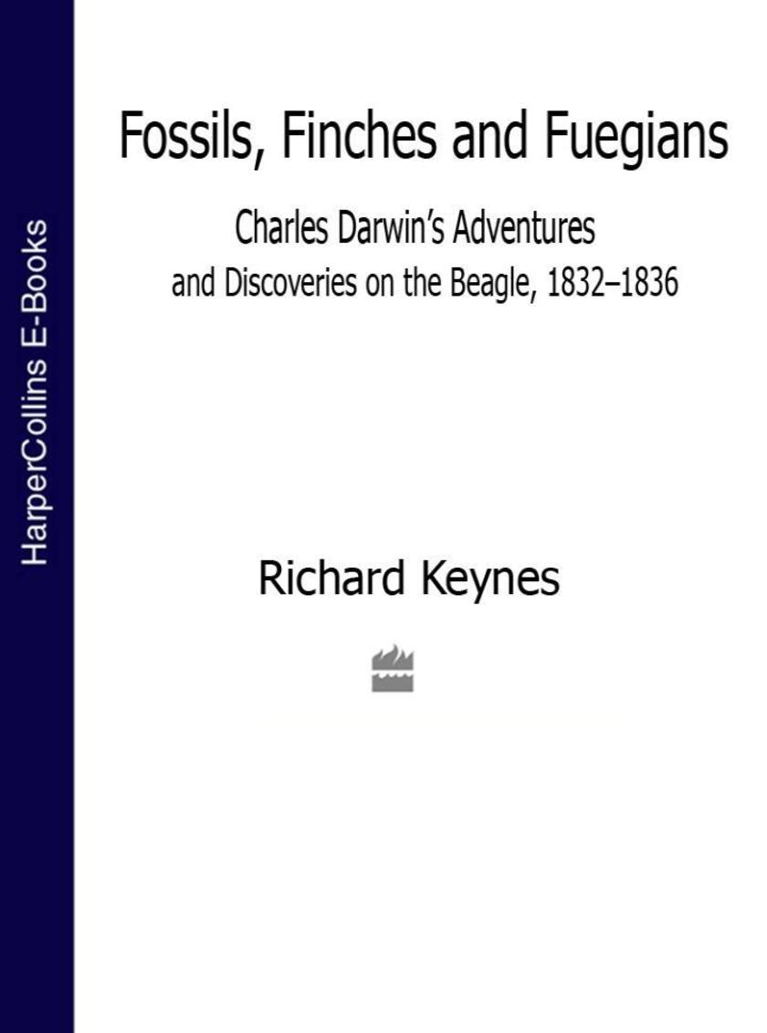 Fossils, Finches and Fuegians: Charles Darwin's Adventures and Discoveries on th