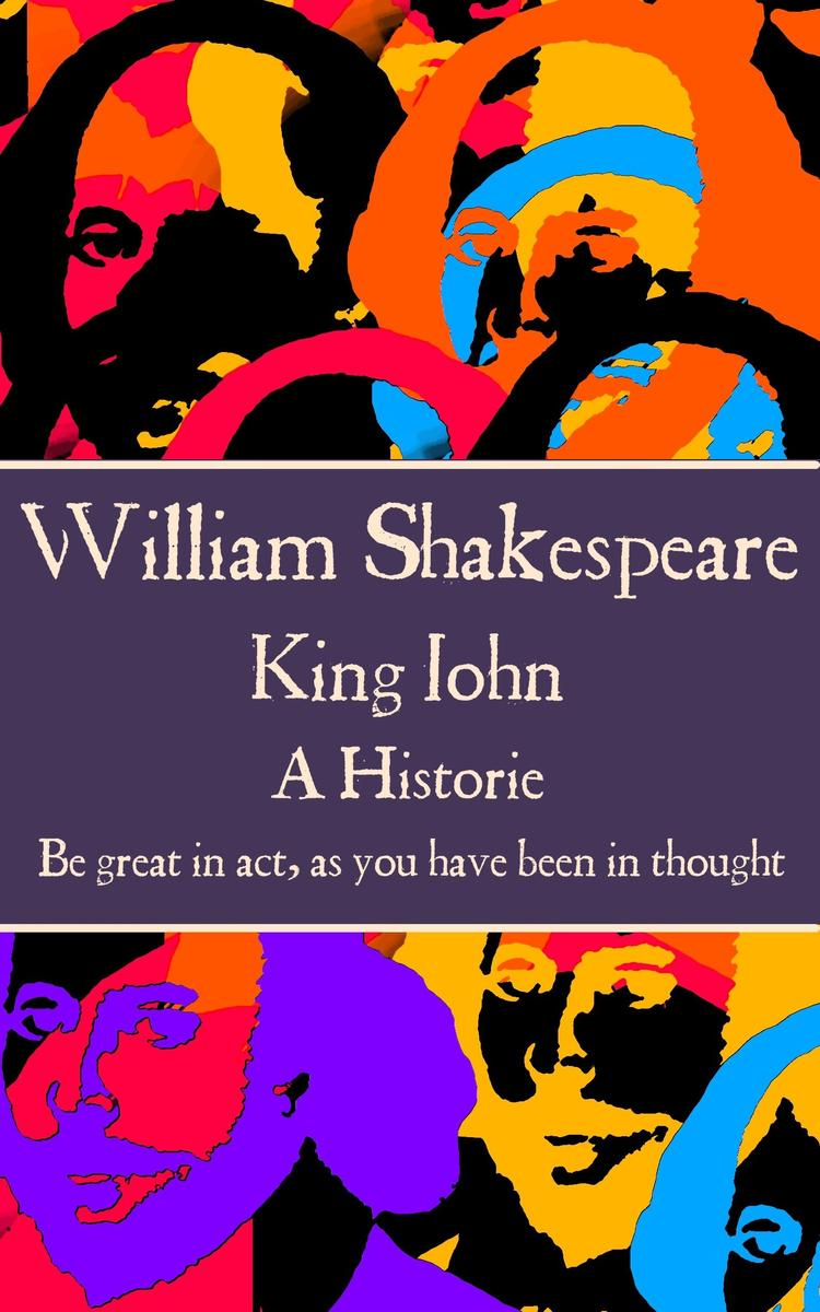 King John - Be great in act, as you have been in thought.