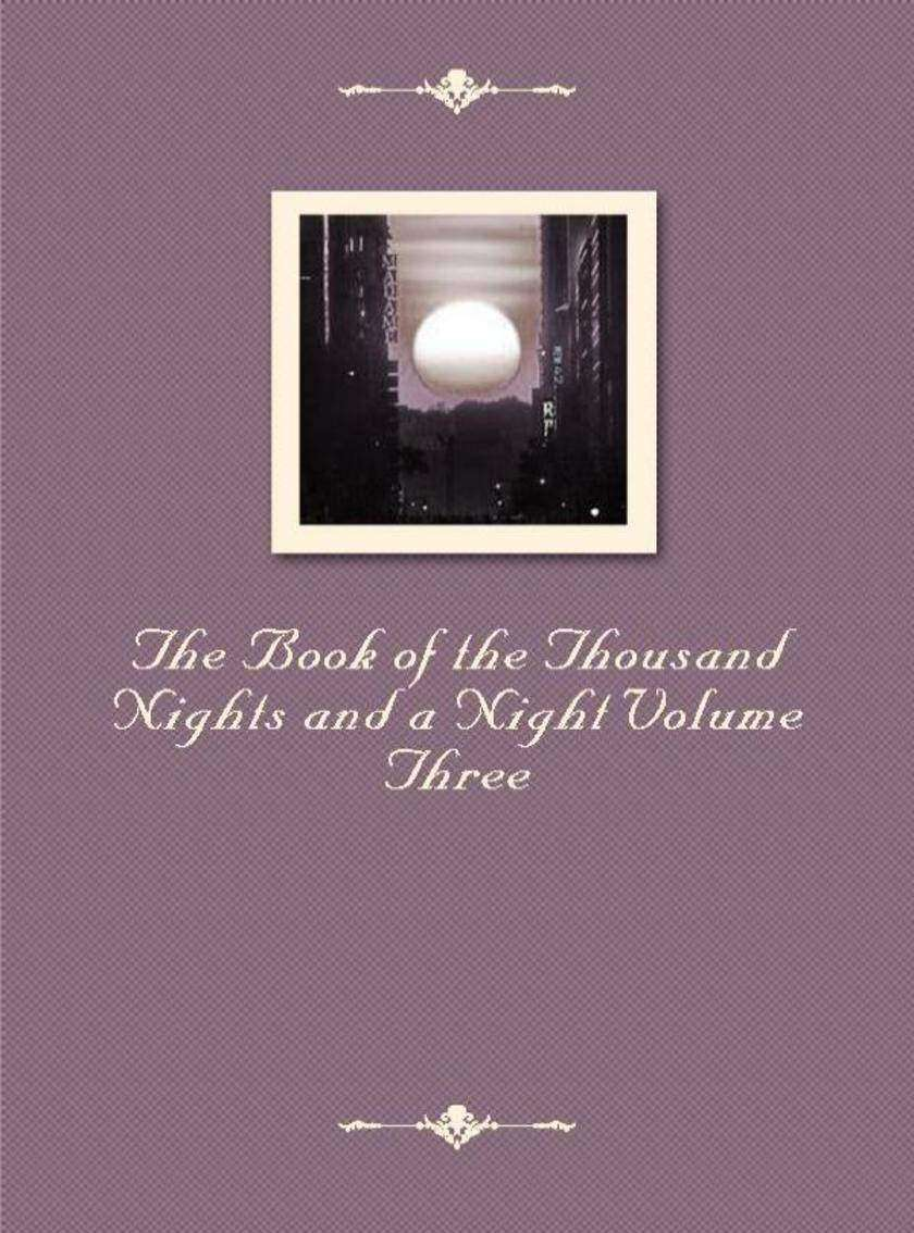 The Book of the Thousand Nights and a Night Volume Three