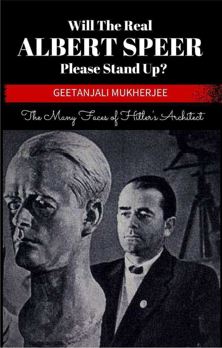 Will The Real Albert Speer Please Stand Up?:The Many Faces of Hitler's Architect