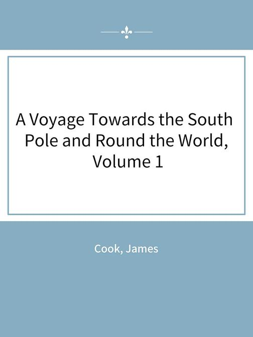 A Voyage Towards the South Pole and Round the World, Volume 1