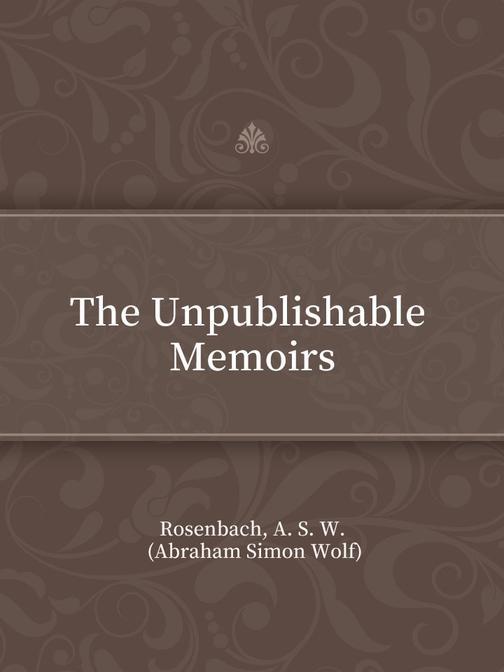 The Unpublishable Memoirs