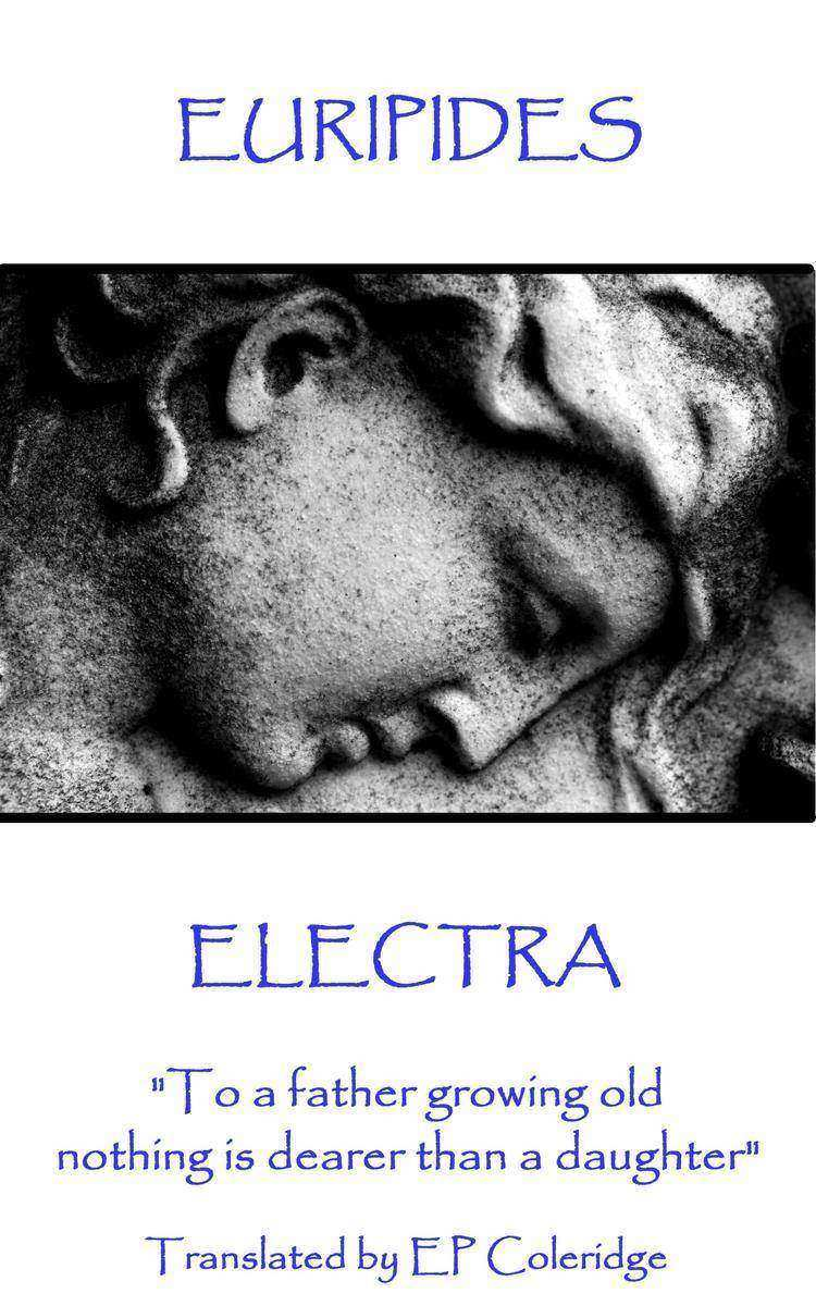 Electra - To a father growing old nothing is dearer than a daughter