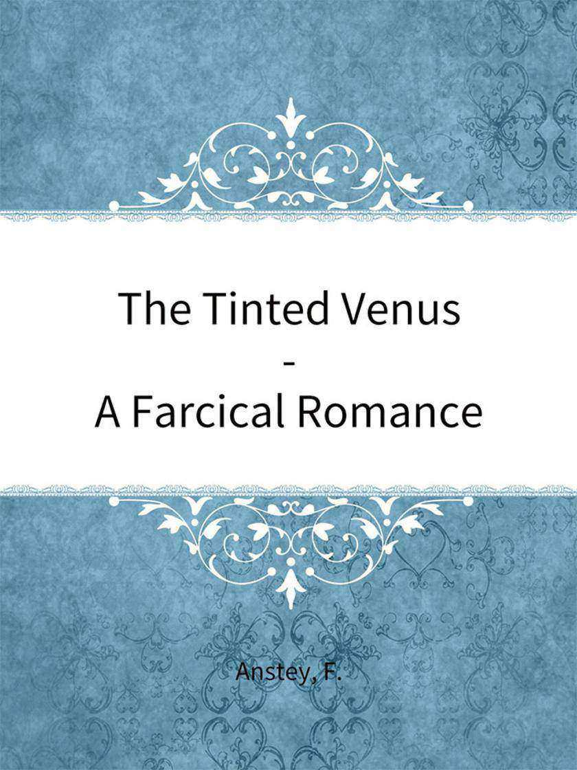 The Tinted Venus-A Farcical Romance