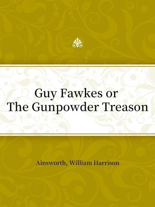 Guy Fawkes or The Gunpowder Treason