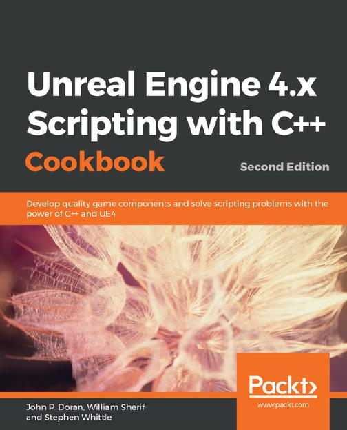 Unreal Engine 4.x Scripting with C++ Cookbook