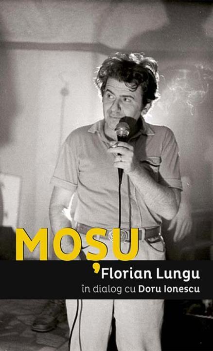 Mo?u. Florian Lungu ?n dialog cu Doru Ionescu