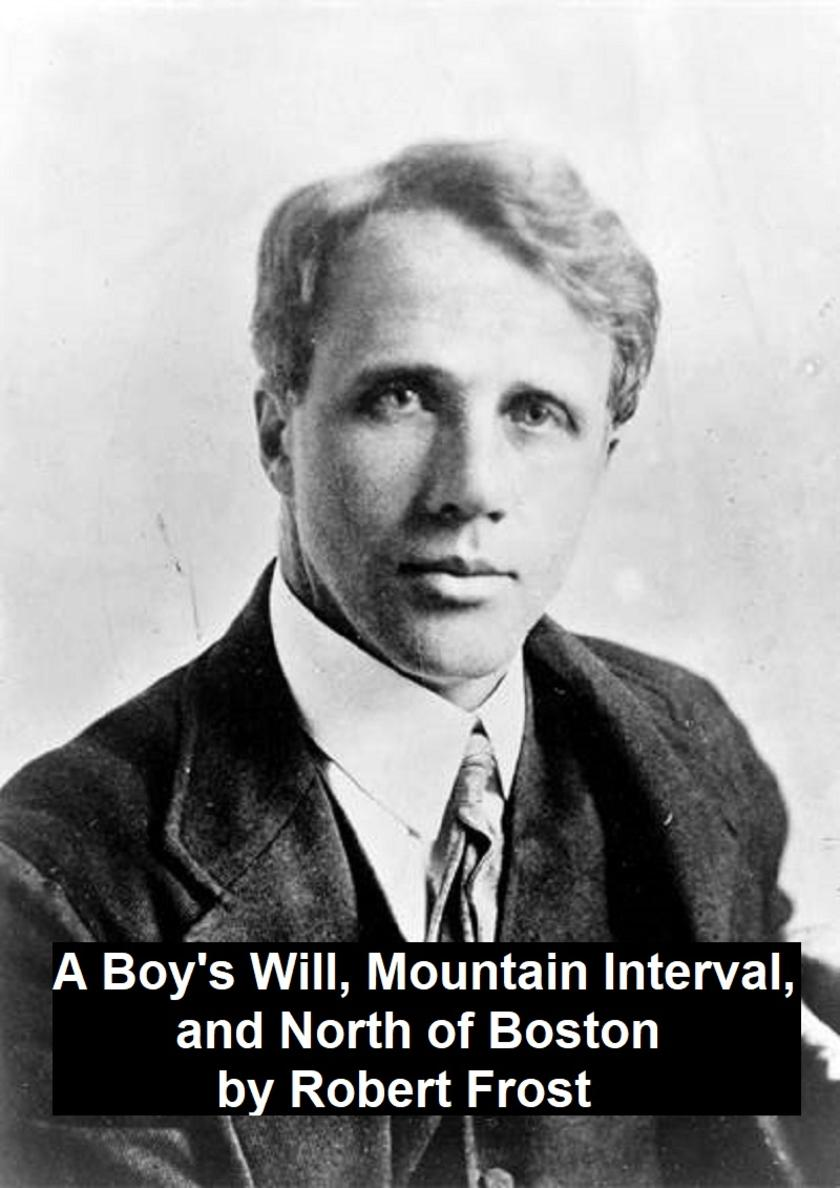 A Boy's Will, Mountain Interval, and North of Boston