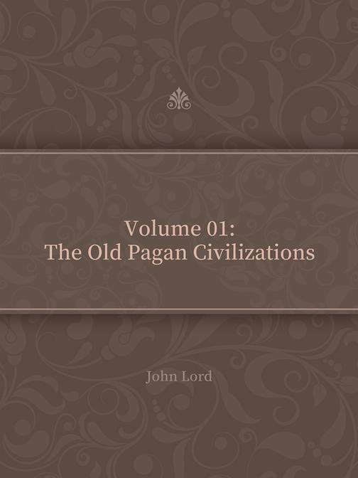 Volume 01The Old Pagan Civilizations