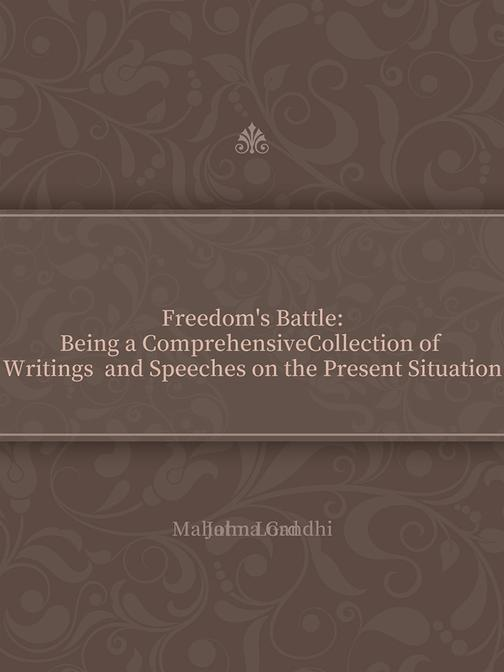 Freedom's Battle Being a Comprehensive Collection of Writings and Speeches on th