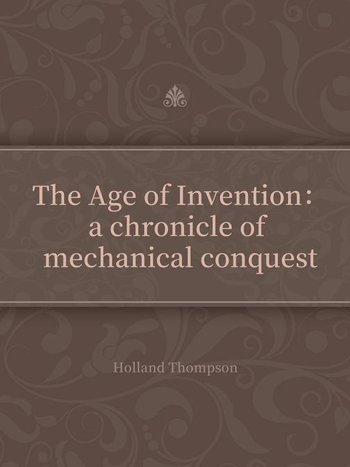 The Age of Invention:a chronicle of mechanical conquest