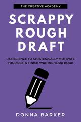 Scrappy Rough Draft: Use science to strategically motivate yourself & finish wri