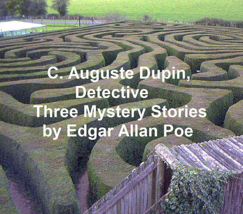 C. Auguste Dupin, Detective: Three Mystery Stories