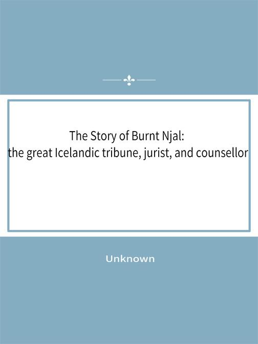 The Story of Burnt Njal:the great Icelandic tribune, jurist, and counsellor
