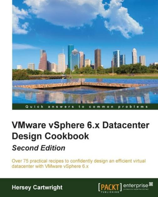 VMware vSphere 6.x Datacenter Design Cookbook - Second Edition