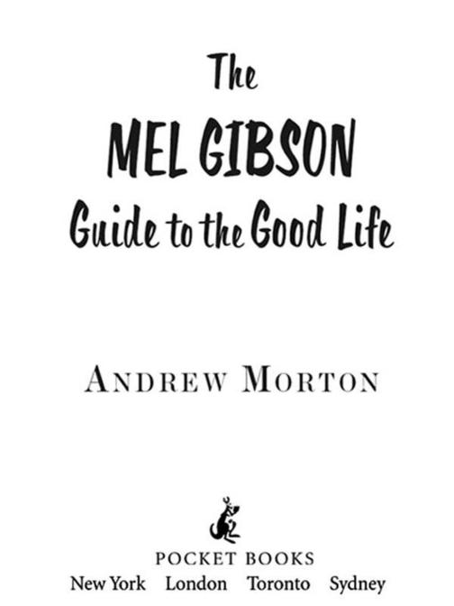 The Mel Gibson Guide to the Good Life
