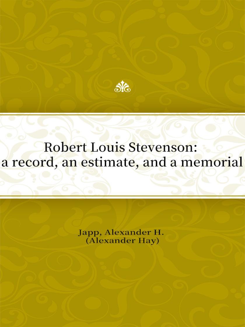 Robert Louis Stevenson:a record, an estimate, and a memorial