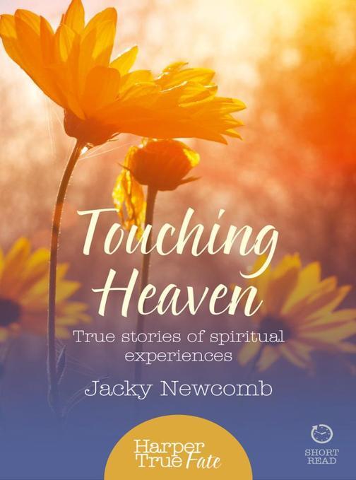 Touching Heaven: True stories of spiritual experiences