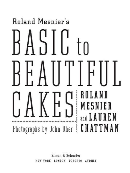 Roland Mesnier's Basic to Beautiful Cakes