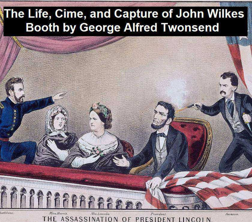 The Life, Crimes, and Capture of John Wilkes Booth
