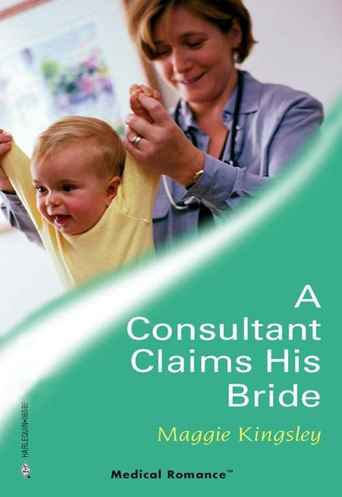 A Consultant Claims His Bride (Mills & Boon Medical)