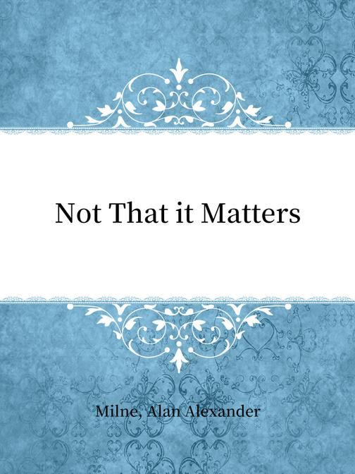 Not That it Matters