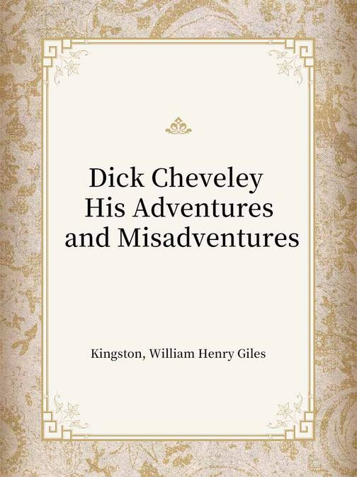 Dick Cheveley His Adventures and Misadventures