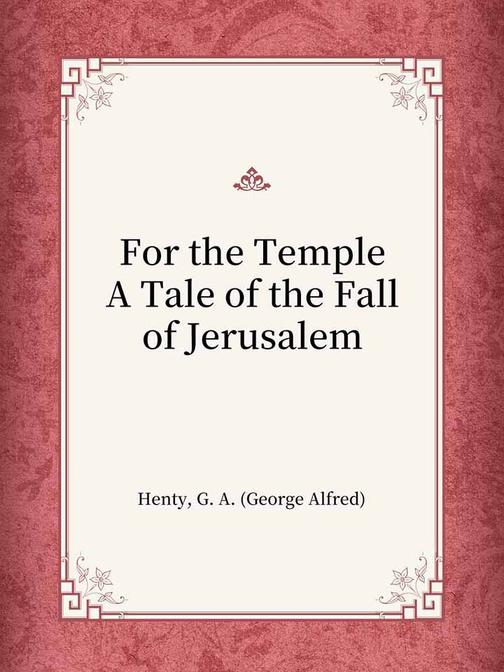 For the Temple A Tale of the Fall of Jerusalem