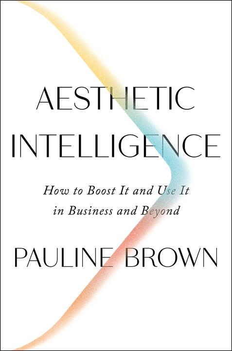 Aesthetic Intelligence:How to Boost It and Use It in Business and Beyond