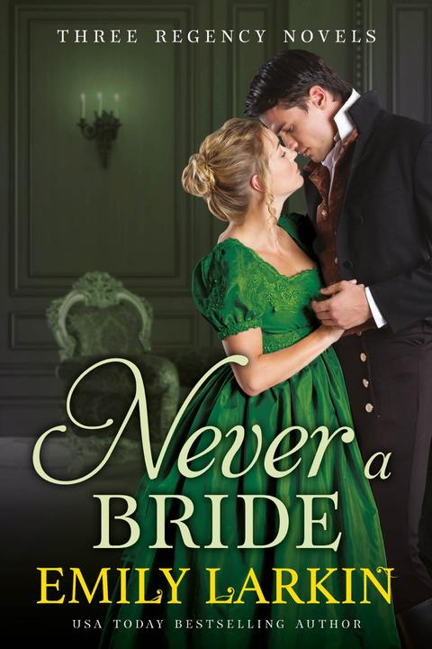 Never A Bride: Three Regency Novels