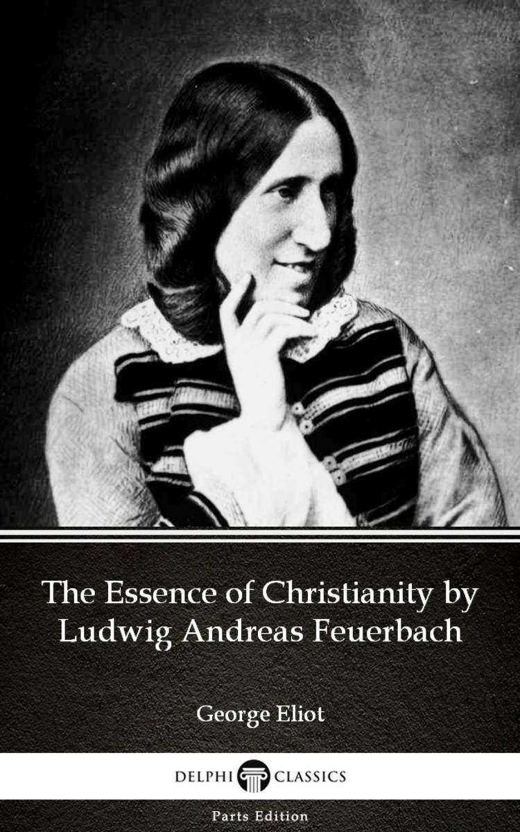 The Essence of Christianity by Ludwig Andreas Feuerbach by George Eliot