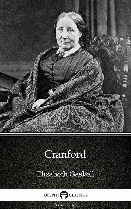Cranford by Elizabeth Gaskell - Delphi Classics (Illustrated)