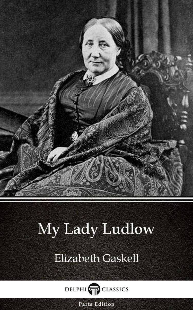 My Lady Ludlow by Elizabeth Gaskell - Delphi Classics (Illustrated)