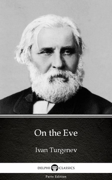 On the Eve by Ivan Turgenev - Delphi Classics (Illustrated)