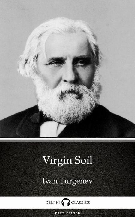 Virgin Soil by Ivan Turgenev - Delphi Classics (Illustrated)