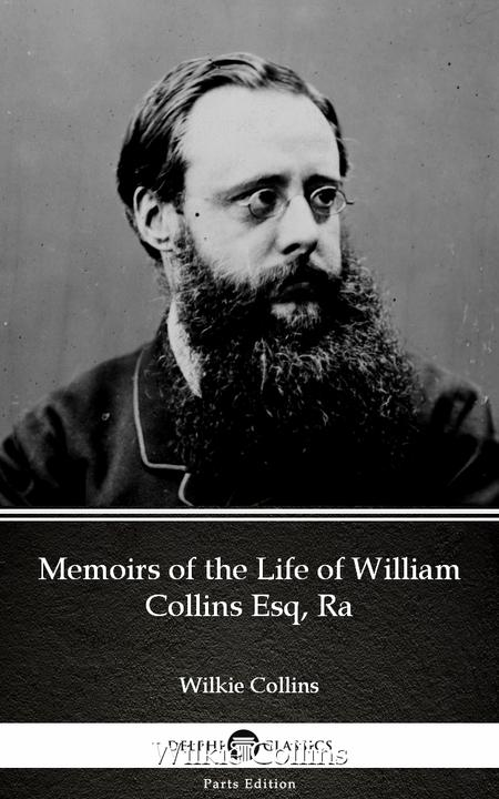 Memoirs of the Life of William Collins Esq, Ra by Wilkie Collins - Delphi Classi