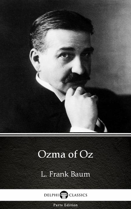 Ozma of Oz by L. Frank Baum - Delphi Classics (Illustrated)