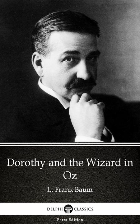Dorothy and the Wizard in Oz by L. Frank Baum - Delphi Classics (Illustrated)