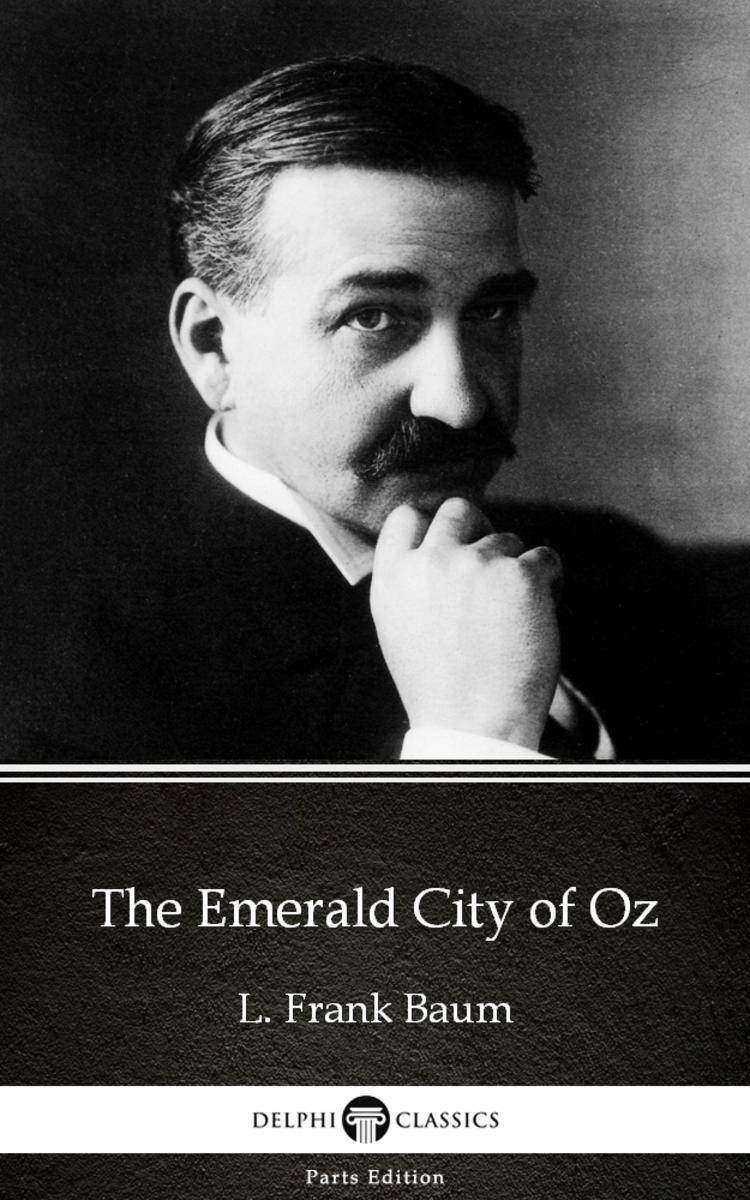 The Emerald City of Oz by L. Frank Baum - Delphi Classics (Illustrated)
